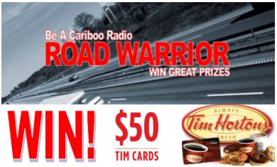 Cariboo Radio - Be A Road Warrior - Win $50 Tim Hortons Cards