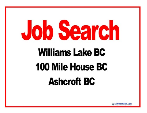 Top Jobs in Williams Lake, 100 Mile House and Ashcroft BC March 25th 2019