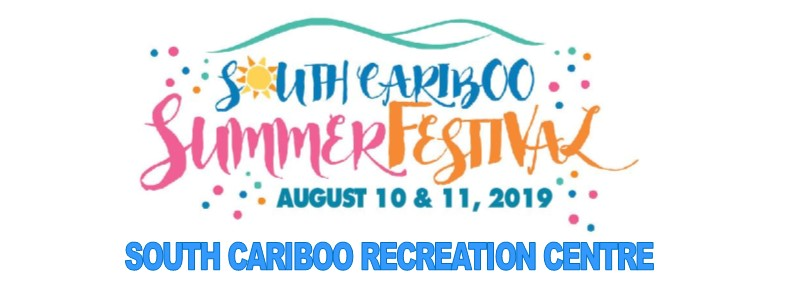 South Cariboo Summer Festival August 10th - 11th 2019