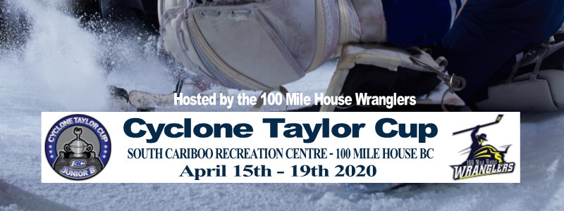 Cyclone Taylor Cup 100 Mile House BC April 15th - 19th 2020