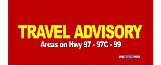 Drive BC has issued a travel advisory for parts of Hwys 97 - 97C and Hwy 99