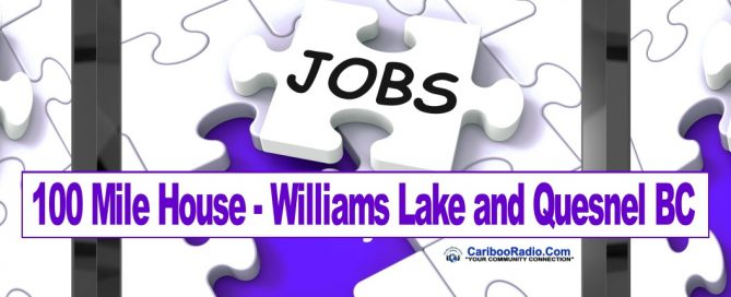 Top Jobs in 100 Mile House, Williams Lake and Quesnel BC May 3rd 2019