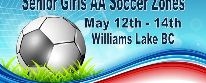 Senior Girls AA Soccer Zones - May 12th to May 14th in Williams Lake